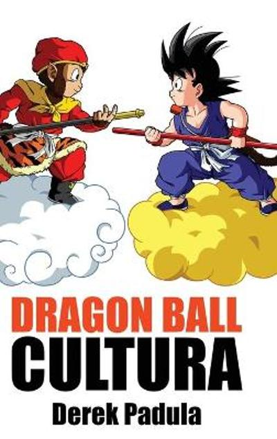 Dragon Ball Cultura Volumen 1 - Derek Padula