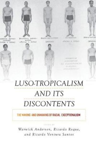 Luso-Tropicalism and its Discontents - Warwick Anderson