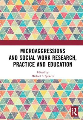 Microaggressions and Social Work Research, Practice and Education - Michael S. Spencer