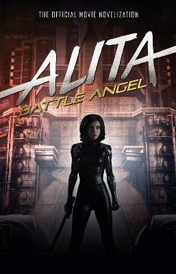 Alita: Battle Angel - The Official Movie Novelization - Pat Cadigan
