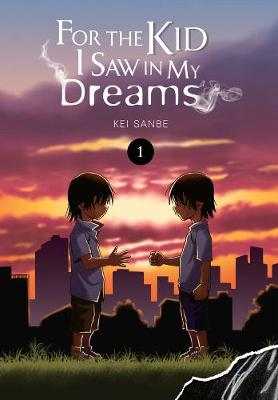 For the Kid I Saw In My Dreams, Vol. 1 - Kei Sanbe