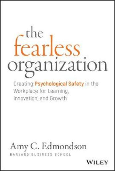 The Fearless Organization - Amy C. Edmondson