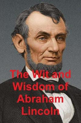 The Original Wit & Wisdom of Abraham Lincoln - H Jack Lang