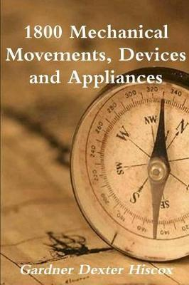 1800 Mechanical Movements, Devices and Appliances - Gardner Dexter Hiscox