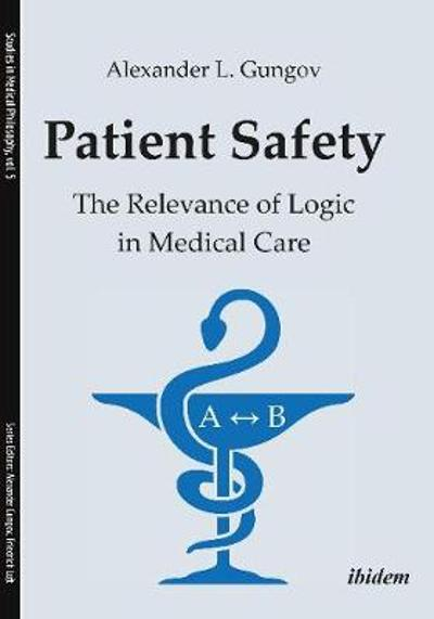 Patient Safety - The Relevance of Logic in Medical Care - Alexander L. Gungov
