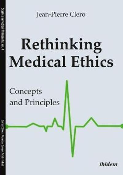 Rethinking Medical Ethics - Concepts and Principles - Jean-Pierre Clero