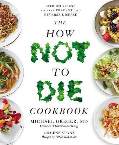 The How Not To Die Cookbook - Michael Greger