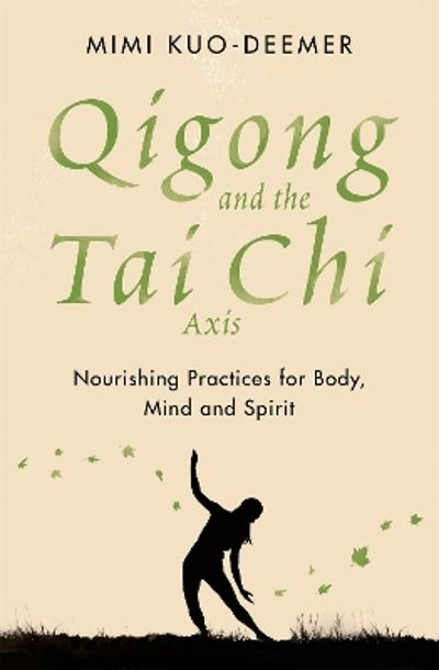 Qigong and the Tai Chi Axis - Mimi Kuo-Deemer