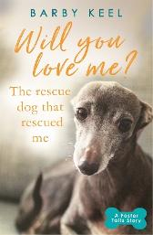 Will You Love Me? The Rescue Dog that Rescued Me - Barby Keel
