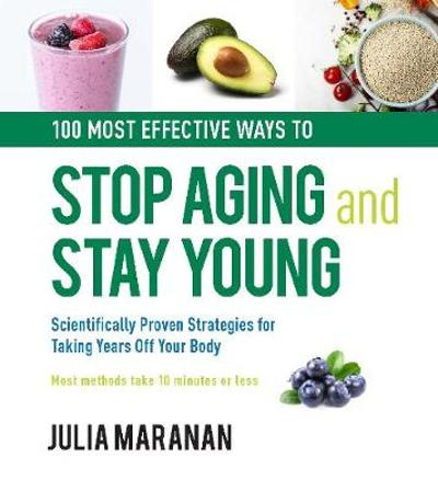 100 Most Effective Ways to Stop Aging and Stay Young - Julia Maranan