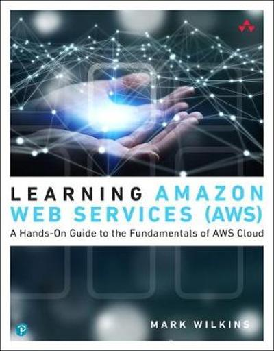 Learning Amazon Web Services (AWS) - Mark Wilkins
