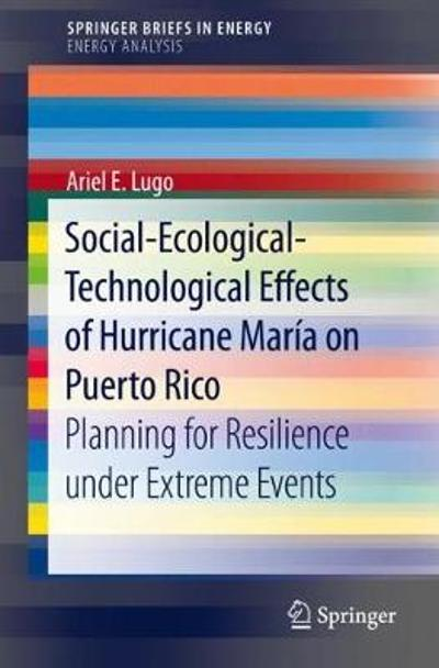 Social-Ecological-Technological Effects of Hurricane Maria on Puerto Rico - Ariel E. Lugo