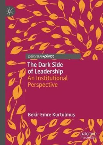 The Dark Side of Leadership - Bekir Emre Kurtulmus