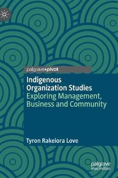Indigenous Organization Studies - Tyron Rakeiora Love