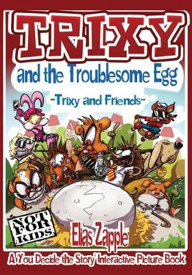 Trixy and the Troublesome Egg - Elias Zapple