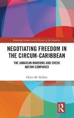Negotiating Freedom in the Circum-Caribbean - Helen McKee