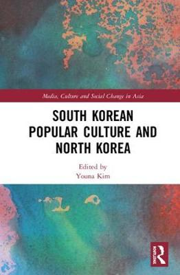 South Korean Popular Culture and North Korea - Youna Kim