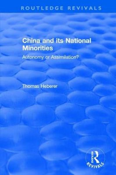 Revival: China and Its National Minorities: Autonomy or Assimilation (1990) - Thomas Heberer