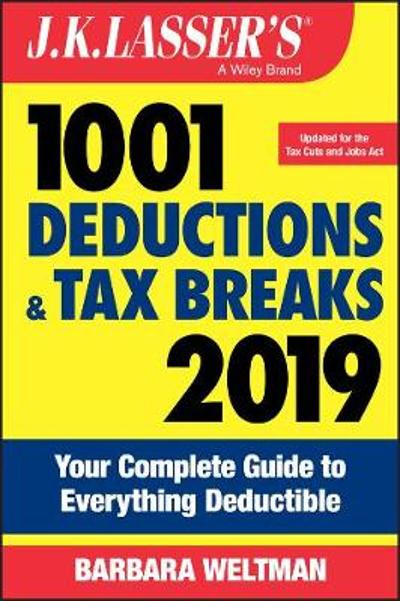 J.K. Lasser's 1001 Deductions and Tax Breaks 2019 - Barbara Weltman