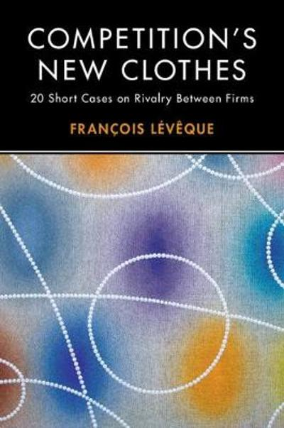 Competition's New Clothes - Francois Leveque
