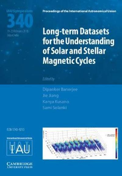 Long-term Datasets for the Understanding of Solar and Stellar Magnetic Cycles (IAU S340) - Dipankar Banerjee