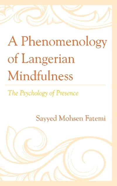 A Phenomenology of Langerian Mindfulness - Mohsen Fatemi