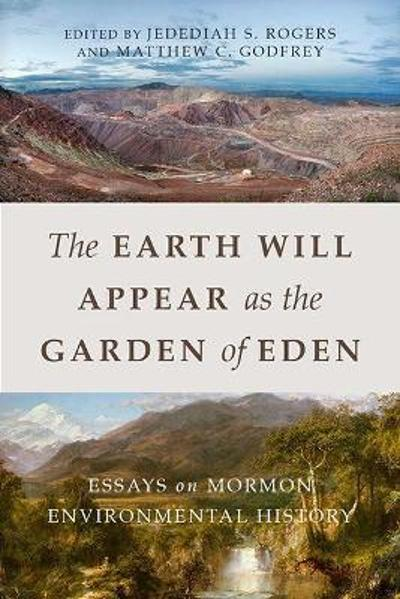 The Earth Will Appear as the Garden of Eden - Jedediah S. Rogers