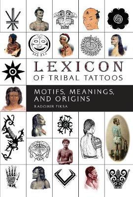Lexicon of Tribal Tattoos - Radomir Fiksa