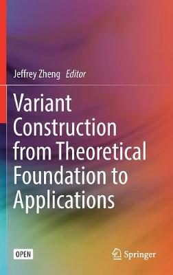 Variant Construction from Theoretical Foundation to Applications - Jeffrey Zheng