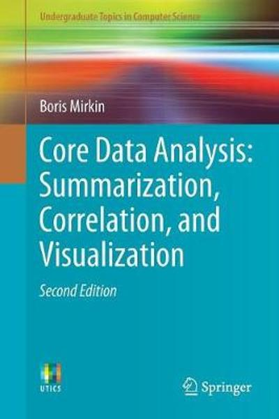 Core Data Analysis: Summarization, Correlation, and Visualization - Boris Mirkin