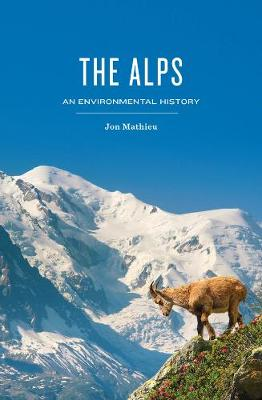 The Alps, An Environmental History - Jon Mathieu