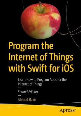 Program the Internet of Things with Swift for iOS - Ahmed Bakir