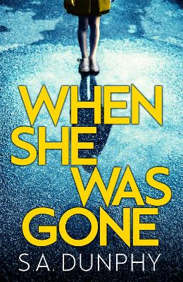 When She Was Gone - S. A. Dunphy