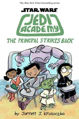 Jedi Academy 6: The Principal Strikes Back - Jarrett Krosoczka