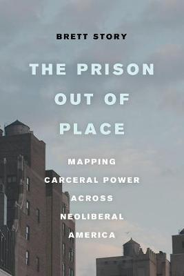 The Prison out of Place - Brett Story