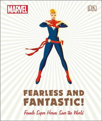 Marvel Fearless and Fantastic! Female Super Heroes Save the World - Sam Maggs