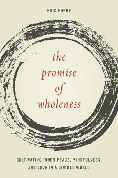 The Promise of Wholeness - Eric Ehrke