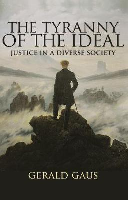 The Tyranny of the Ideal - Gerald Gaus