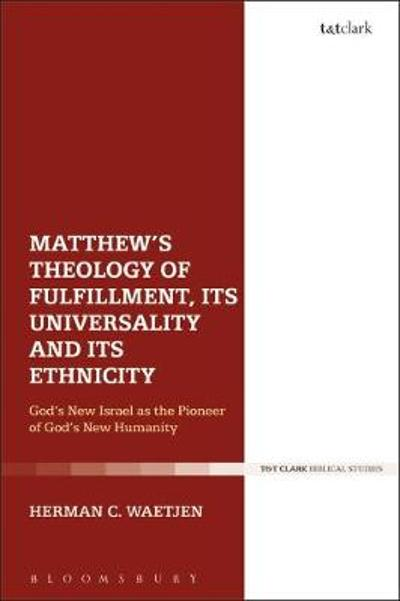 Matthew's Theology of Fulfillment, Its Universality and Its Ethnicity - Herman C. Waetjen