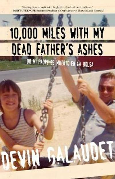 10,000 Miles with My Dead Father's Ashes - Devin Galaudet