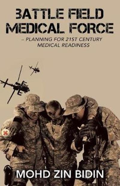 Battle Field Medical Force - Planning for 21St Century Medical Readiness - Mohd Zin Bidin