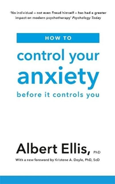How to Control Your Anxiety - Albert Ellis