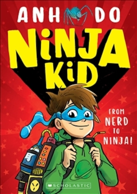 Ninja Kid: From Nerd to Ninja - Anh Do