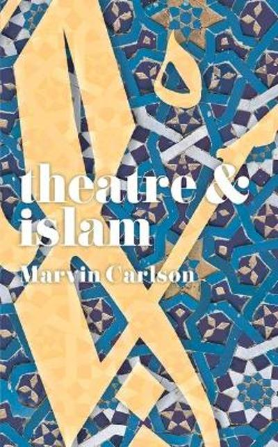 Theatre and Islam - Marvin Carlson