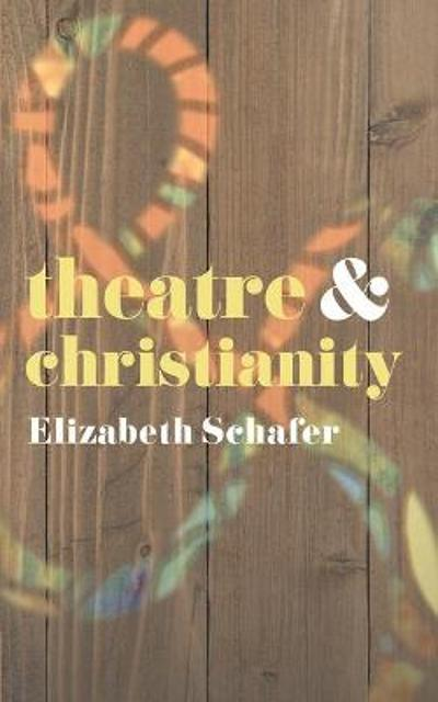 Theatre and Christianity - Elizabeth Schafer