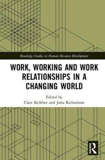 Work, Working and Work Relationships in a Changing World - Clare Kelliher