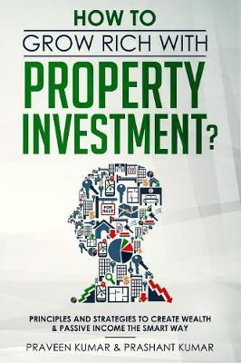 How to Grow Rich with Property Investment? - Praveen Kumar