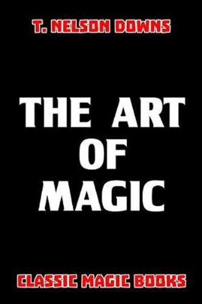 The Art of Magic - T Nelson Downs