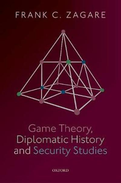 Game Theory, Diplomatic History and Security Studies - Frank C. Zagare