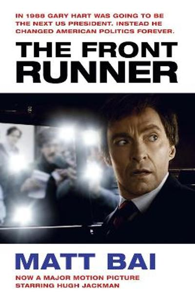 The Front Runner (All the Truth Is Out Movie Tie-in) - Matt Bai